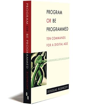 Program or be Programmed by