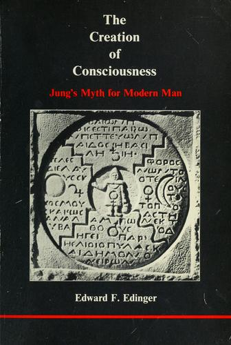 The Creation of Consciousness: Jung's Myth for Modern Man (Studies in Jungian Psychology by Jungian Analysts), Edinger, Edward F.