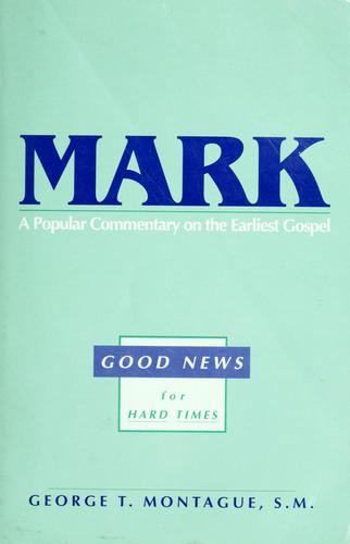 Mark, good news for hard times by George T. Montague