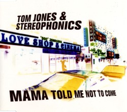 Mama Told Me Not to Come by Tom Jones  &   Stereophonics