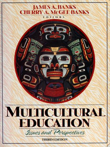 Multicultural education by edited by James A. Banks, Cherry A. McGee Banks.