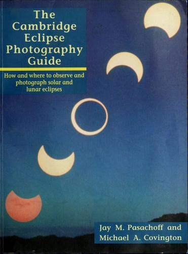 The  Cambridge eclipse photograhy guide by Jay M. Pasachoff