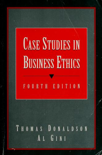 Case studies in business ethics by edited by Thomas Donaldson, Al Gini.