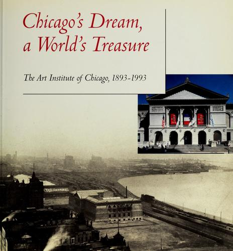 Chicago's dream, a world's treasure by Art Institute of Chicago.