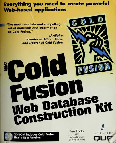 The  Cold Fusion Web database construction kit by written by Ben Forta with Steven D. Drucker ... [et al.].