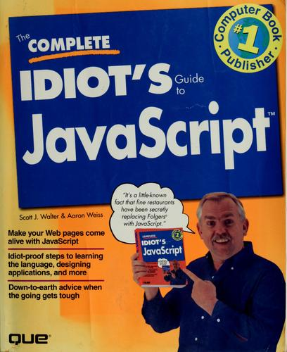 The  complete idiot's guide to JavaScript by Scott Walter