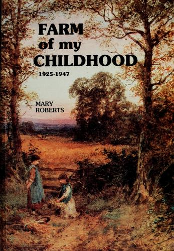 Farm of my childhood by Mary Roberts