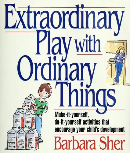 Extraordinary play with ordinary things by Barbara Sher