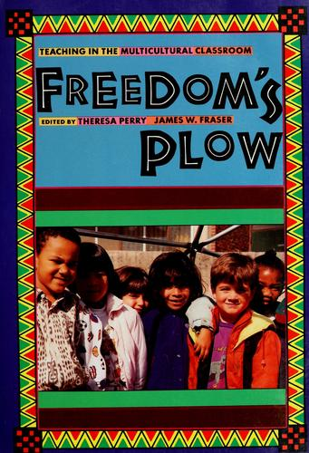 Freedom's plow by edited by Theresa Perry, James W. Fraser.
