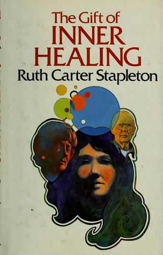 The  gift of inner healing by Ruth Carter Stapleton