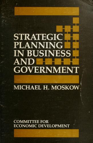 Strategic planning in business and government by Michael H. Moskow