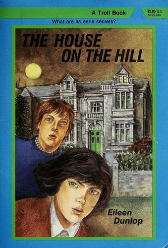 The house on the hill by Eileen Dunlop