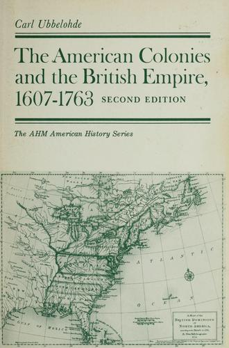 The American colonies and the British Empire, 1607-1763 by Carl Ubbelohde