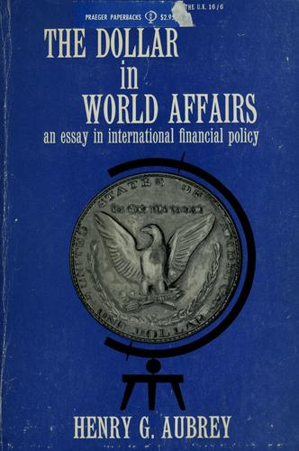 The dollar in world affairs by Henry G. Aubrey