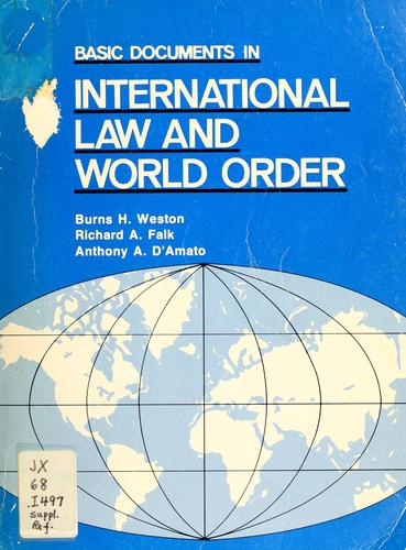 Basic documents in international law and world order by selected and edited by Burns H. Weston, Richard A. Falk, Anthony A. D'Amato.