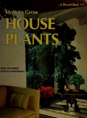 How to grow house plants by Sunset Books