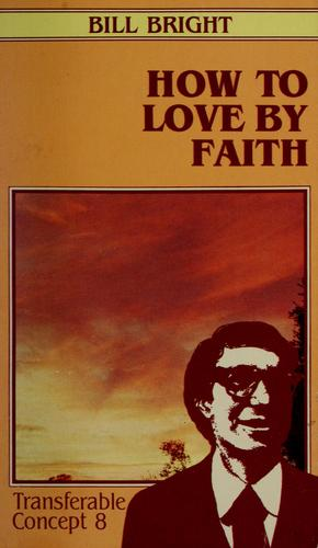 How to love by faith by Bill Bright