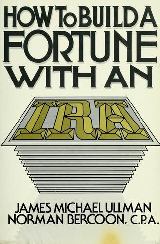 How to build a fortune with an IRA by James Michael Ullman