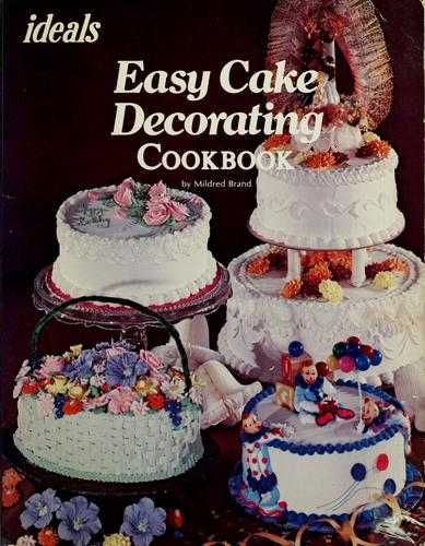 Ideals easy cake decorating cookbook by Mildred Brand