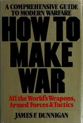 How to make war by James F. Dunnigan