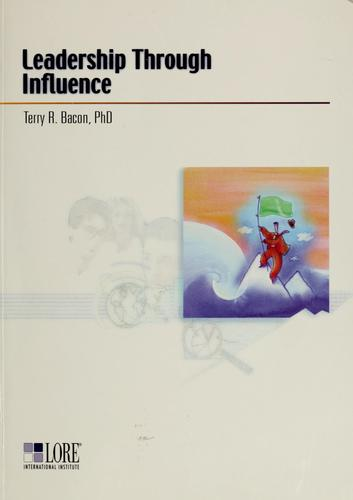 Leadership through influence by Terry R. Bacon