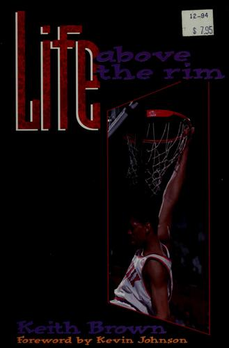 Life above the rim by Brown, Keith