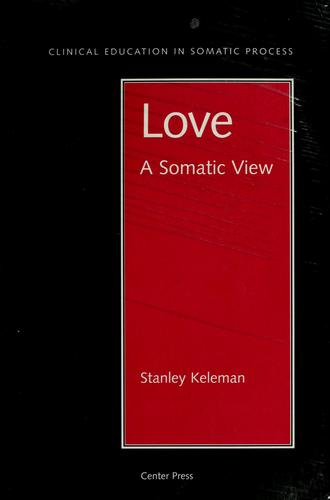 Love: A Somatic View (Clinical Education in Somatic Process)