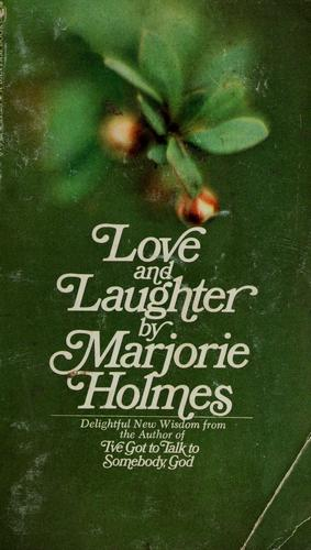 Love and laughter by Marjorie Holmes