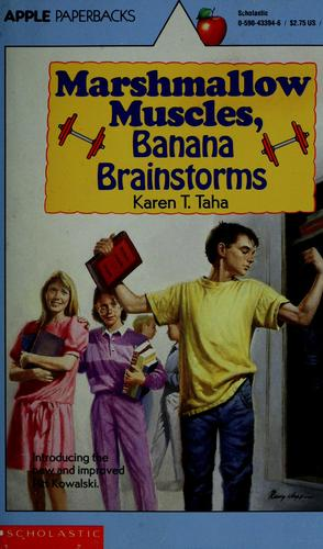 Marshmallow muscles, banana brainstorms by Karen T. Taha