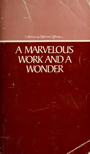 A marvelous work and a wonder by LeGrand Richards