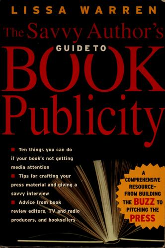 The savvy author's guide to book publicity by Lissa Warren