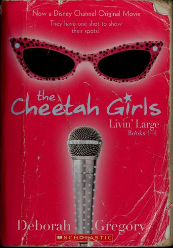 The Cheetah Girls: Livin' Large, Books #1-4 by Deborah Gregory