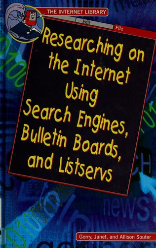 Researching on the Internet using search engines, bulletin boards, and listservs by Gerry Souter