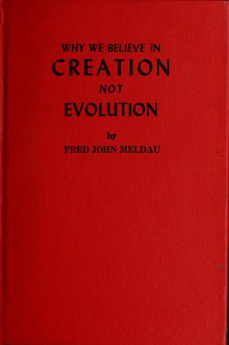 Why we believe in creation, not evolution by Fred John Meldau
