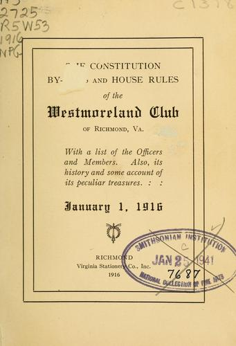 The constitution, by-laws and house rules of the Westmoreland Club of Richmond, Va by Westmoreland Club (Richmond, Va.)