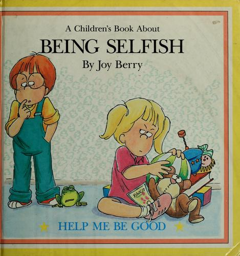 A book about being selfish by Joy Wilt Berry