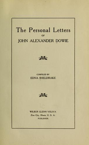 The personal letters of John Alexander Dowie by John Alexander Dowie