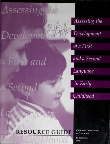 Assessing the development of a first and a second language in early childhood by Santa Cruz County (Calif.). Office of Education