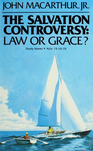 The salvation controversy: law or grace? by John MacArthur
